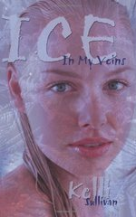 Ice in My Veins by Sullivan, Kelli
