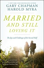 Married and Still Loving It: The Joys and Challenges of the Second Half by Chapman, Gary/ Myra, Harold