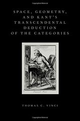 Space, Geometry, and Kant's Transcendental Deduction of the Categories by Vinci, Thomas C.