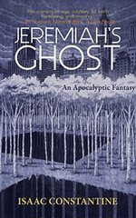 Jeremiah's Ghost: An Apocalyptic Fantasy by Constantine, Isaac