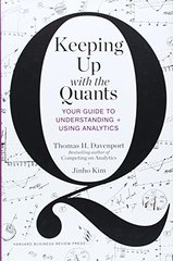 Keeping Up With the Quants: Your Guide to Understanding and Using Analytics by Davenport, Thomas H./ Kim, Jinho