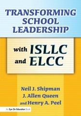 Transforming School Leadership With Isllc and Ellc by Shipman, Neil J./ Queen, J. Allen/ Peel, Henry A.