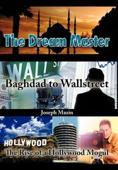 The Dream Master: Baghdad to Wallstreet the Rise of a Hollywood Mogul by Mazin, Joseph