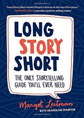 Long Story Short: The Only Storytelling Guide You'll Ever Need by Leitman, Margot