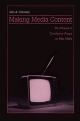 Making Media Content: The Influence of Constituency Groups on Mass Media by Fortunato, John A.