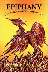 Epiphany: Death, Ressurection, Revelations by Jensh, Ronald P., Ph.D.