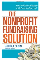 The Nonprofit Fundraising Solution: Powerful Revenue Strategies to Take You to the Next Level