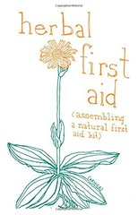 Herbal First Aid: Assembling a Natural First Aid Kit by Briggs, Raleigh