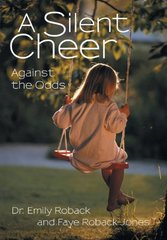 A Silent Cheer: Against the Odds by Roback, Emily/ Roback-jones, Faye