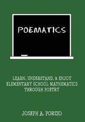 Poematics: Learn, Understand, and Enjoy Elementary School Mathematics Through Poetry by Porzio, Joseph A.