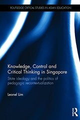 Knowledge, Control and Critical Thinking in Singapore: State Ideology and the Politics of Pedagogic Recontextualization