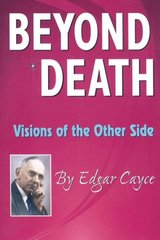 Beyond Death: Visions of the Other Side by Cayce, Edgar