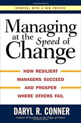 Managing at the Speed of Change: How Resilient Managers Succeed and Prosper Where Others Fail by Conner, Daryl R.