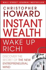 Instant Wealth Wake Up Rich!: Discover the Secret of the New Entrepreneurial Mind by Howard, Christopher