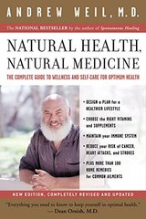 Natural Health, Natural Medicine: The Complete Guide To Wellness And Self-care For Optimum Health by Weil, Andrew