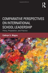 Comparative Perspectives on International School Leadership: Policy, Preparation, and Practice by Magno, Cathryn S.