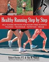Healthy Running Step by Step: Self-Guided Methods for Injury-Free Running: Training, Technique, Nutrition, Rehab by Forster, Robert/ Wallack, Roy M.