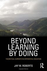 Beyond Learning By Doing: Theoretical Currents in Experiential Education by Roberts, Jay W.