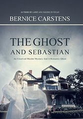 The Ghost and Sebastian: An Unsolved Murder Mystery and a Romantic Ghost by Carstens, Bernice