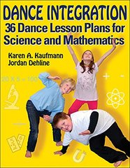 Dance Integration: 36 Dance Lesson Plans for Science and Mathematics by Kaufmann, Karen A./ Dehline, Jordan