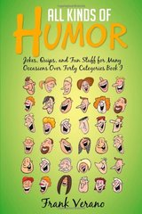 All Kinds of Humor: Jokes, Quips, and Fun Stuff for Many Occasions over Forty Categories Book I by Verano, Frank