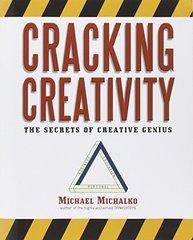Cracking Creativity: The Secrets of Creative Genius by Michalko, Michael