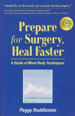 Prepare for Surgery, Heal Faster: A Guide of Mind-Body Techniques by Huddleston, Peggy