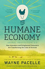 The Humane Economy: How Innovators and Enlightened Consumers Are Transforming the Lives of Animals by Pacelle, Wayne