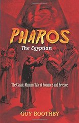 Pharos, the Egyptian: The Classic Mummy Tale of Romance and Revenge by Boothby, Guy/ Bacon, John H. (ILT)