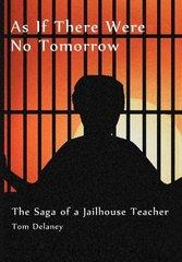 As If There Were No Tomorrow: The Saga of a Jailhouse Teacher
