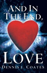 And in the End, Love by Coates, Dennis E.