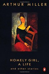 Homely Girl, a Life: And Other Stories by Miller, Arthur