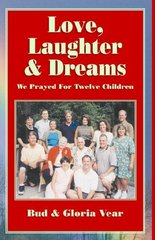 Love, Laughter & Dreams: We Prayed for Twelve Children by Vear, Bud/ Vear, Gloria