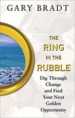 The Ring in the Rubble: Dig Through Change and Find Your Next Golden Opportunity