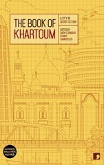 The Book of Khartoum: A City in Short Fiction by Cormack, Raph (EDT)/ Shmookler, Max (EDT)