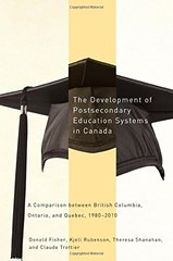 The Development of Postsecondary Education Systems in Canada: A Comparison Between British Columbia, Ontario, and Quebec, 1980-2010