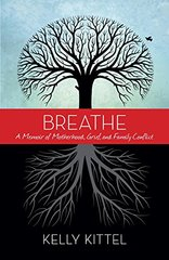 Breathe: A Memoir of Motherhood, Grief, and Family Conflict by Kittel, Kelly