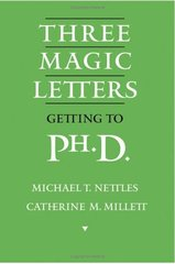 Three Magic Letters: Getting to Ph.d. by Nettles, Michael T./ Millett, Catherine M.