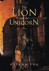 The Lion and the Unicorn: Andrian the Ruthless by Vor, Helena