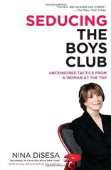 Seducing the Boys Club: Uncensored Tactics from a Woman at the Top by Disesa, Nina