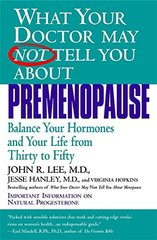 What Your Doctor May Not Tell You About Premenopause: Balance Your Hormones and Your Life from Thirty to Fifty by Lee, John R./ Hopkins, Virginia/ Hanley, Jesse