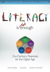 Literacy Is Not Enough: 21st-Century Fluencies for the Digital Age by Crockett, Lee/ Jukes, Ian/ Churches, Andrew