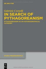 In Search of Pythagoreanism: Pythagoreanism As an Historiographical Category by Cornelli, Gabriele