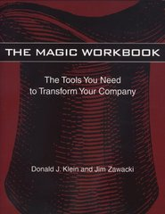 The Magic Workbook: The Tools You Need to Transform Your Company by Klein, Donald J./ Zawacki, Jim