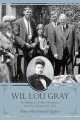 Wil Lou Gray: The Making of a Southern Progressive from New South to New Deal by Ogden, Mary Macdonald