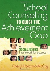 School Counseling to Close the Achievement Gap: A Social Justice Framework for Success by Holcomb-mccoy, Cheryl C.