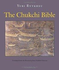 The Chukchi Bible by Rytkheu, Yuri/ Chavasse, Ilona Yazhbin (TRN)