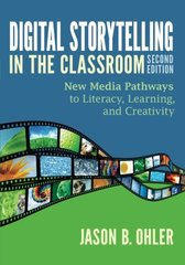 Digital Storytelling in the Classroom: New Media Pathways to Literacy, Learning, and Creativity by Ohler, Jason B./ Thornburg, David D. (FRW)