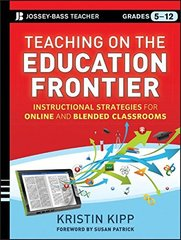 Teaching on the Education Frontier: Instructional Strategies for Online and Blended Classrooms Grades 5-12 by Kipp, Kristin/ Patrick, Susan (FRW)