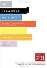 The Hollywood Economist Release 2.0: The Hidden Financial Reality Behind the Movies by Epstein, Edward Jay